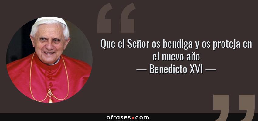 Frases de Benedicto XVI - Que el Señor os bendiga y os proteja en el nuevo año
