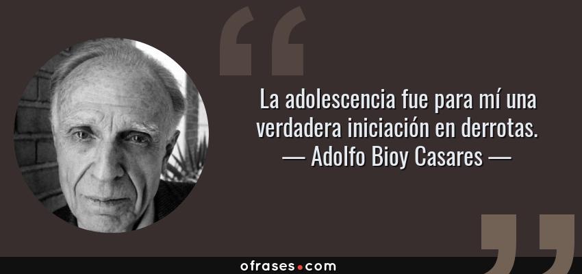 Adolfo Bioy Casares La Adolescencia Fue Para Mí Una Verdadera Iniciación En Derrotas