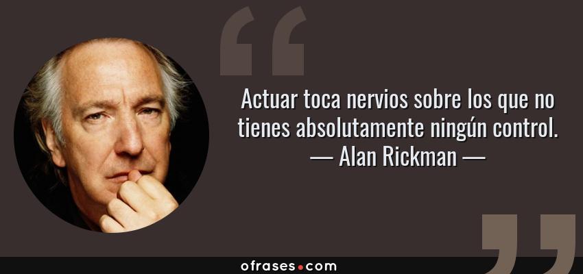 Alan Rickman Actuar Toca Nervios Sobre Los Que No Tienes