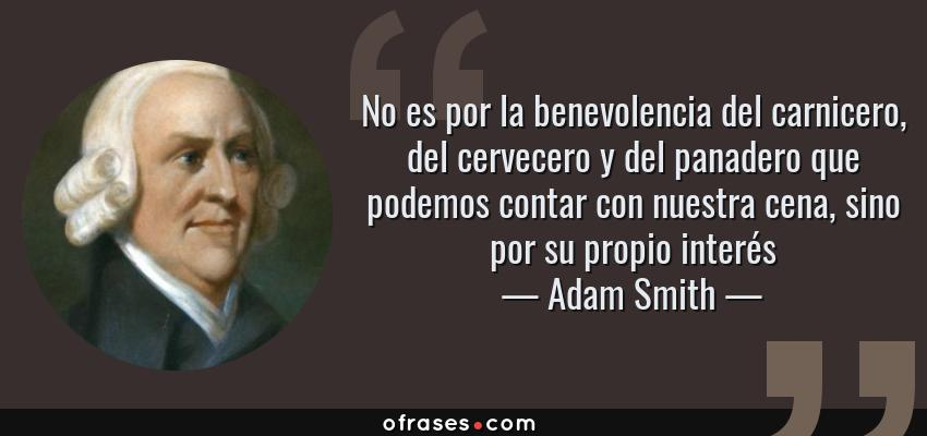 Adam Smith No Es Por La Benevolencia Del Carnicero Del