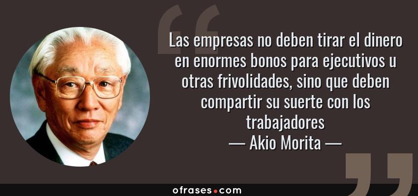 Akio Morita Las Empresas No Deben Tirar El Dinero En