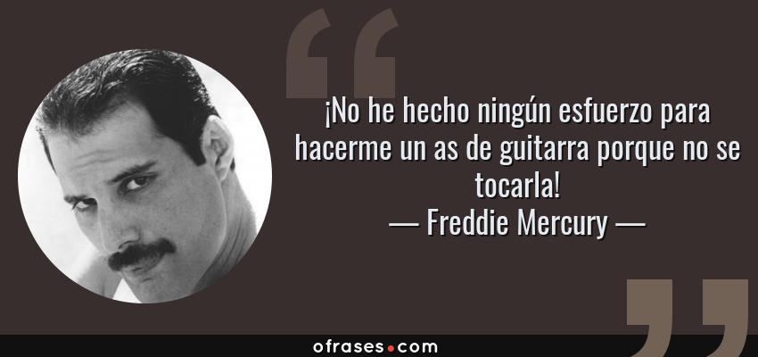 Freddie Mercury No He Hecho Ningún Esfuerzo Para Hacerme