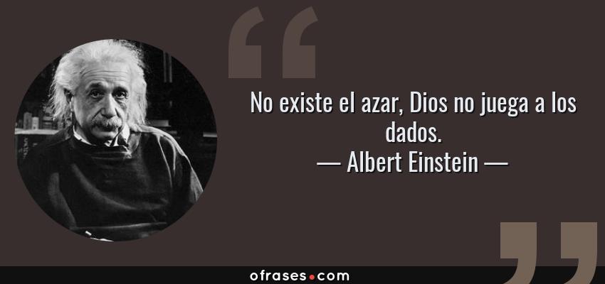 Frases de Albert Einstein - No existe el azar, Dios no juega a los dados.