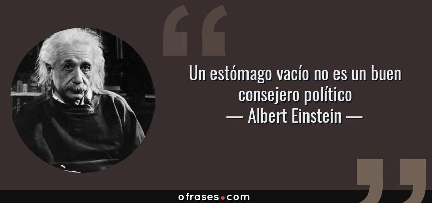 Frases de Albert Einstein - Un estómago vacío no es un buen consejero político