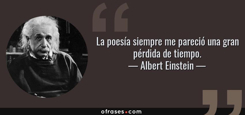Albert Einstein: La poesía siempre me pareció una gran pérdida de ...
