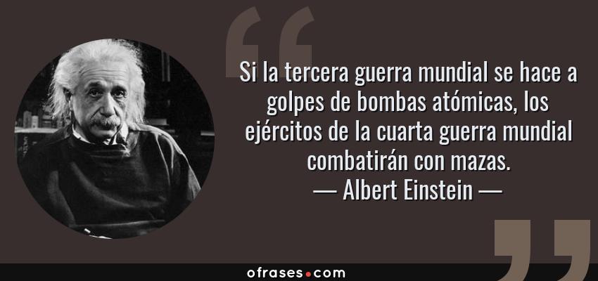 Albert Einstein: Si la tercera guerra mundial se hace a golpes de ...