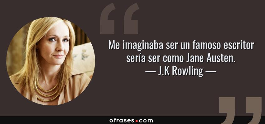 Jk Rowling Me Imaginaba Ser Un Famoso Escritor Sería Ser