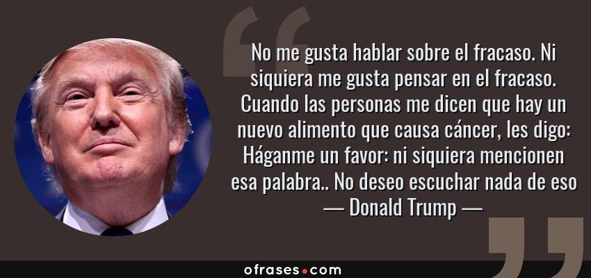 Donald Trump No Me Gusta Hablar Sobre El Fracaso Ni