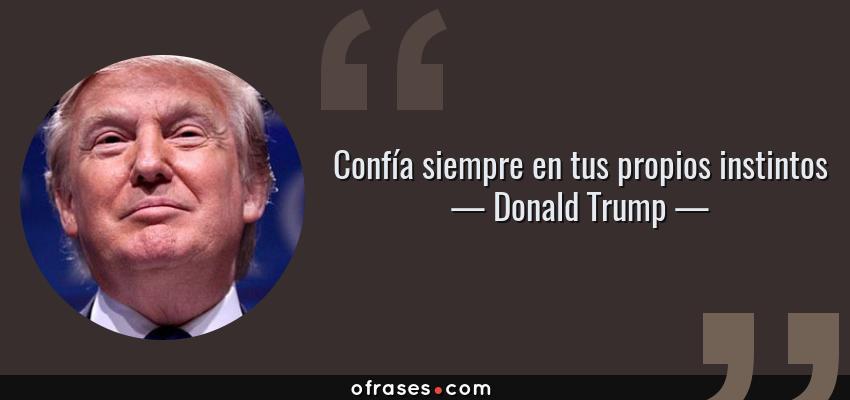 Frases de Donald Trump - Confía siempre en tus propios instintos