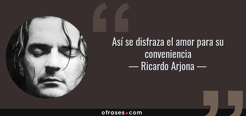 Ricardo Arjona Así Se Disfraza El Amor Para Su Conveniencia