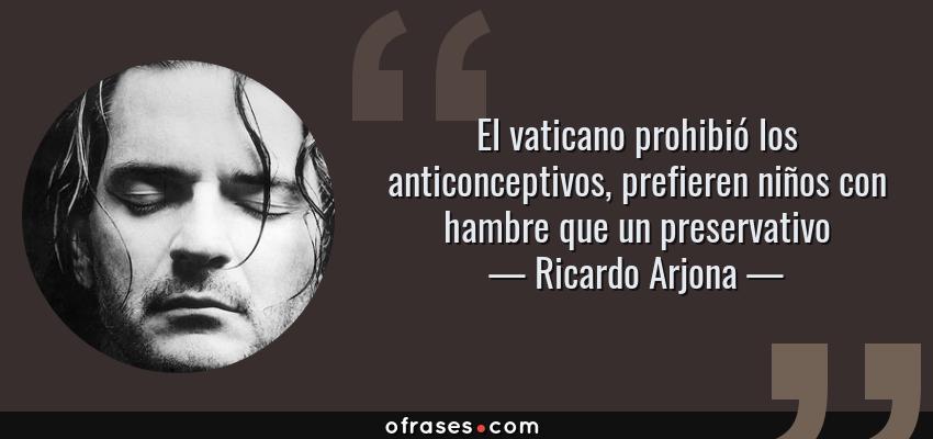 Ricardo Arjona El Vaticano Prohibió Los Anticonceptivos