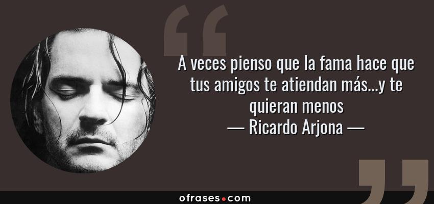 Ricardo Arjona A Veces Pienso Que La Fama Hace Que Tus