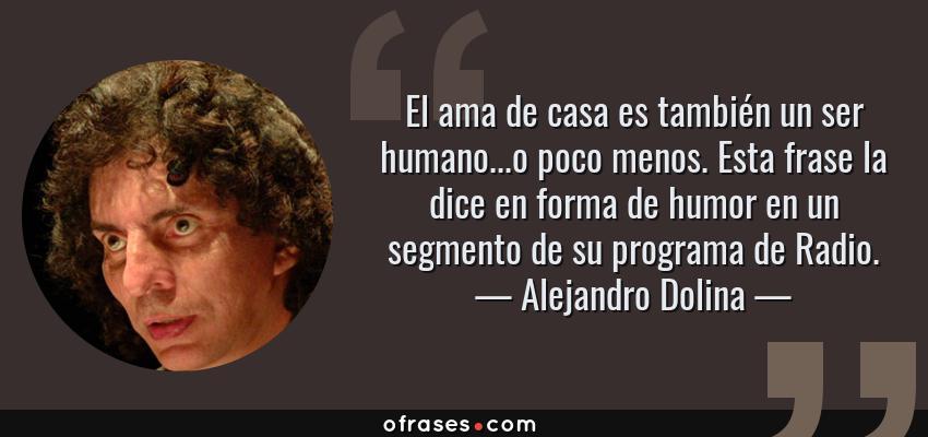Alejandro Dolina El Ama De Casa Es También Un Ser Humano