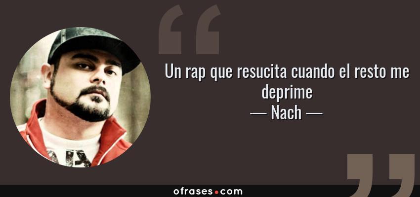 Frases de Nach - Un rap que resucita cuando el resto me deprime