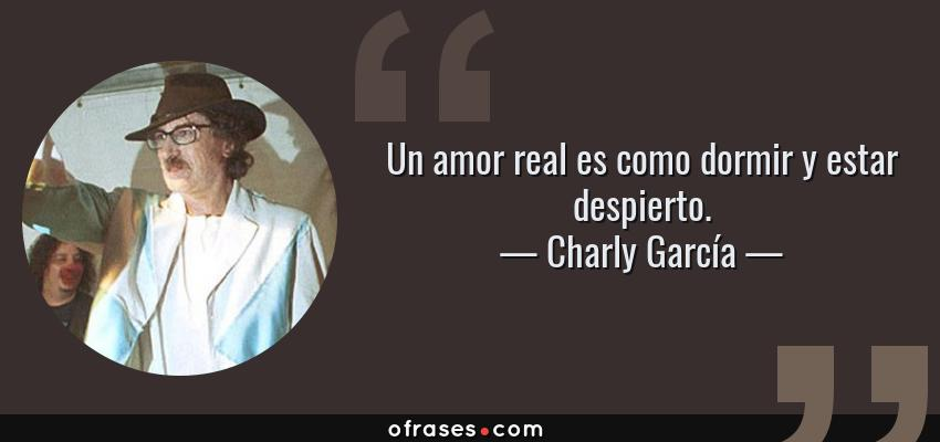 Charly Garcia Un Amor Real Es Como Dormir Y Estar Despierto