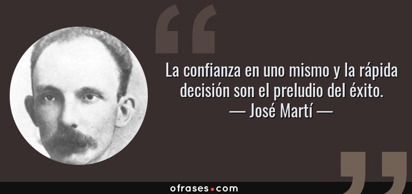 José Martí La Confianza En Uno Mismo Y La Rápida Decisión