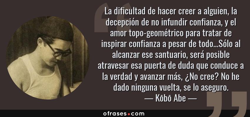 Kōbō Abe La Dificultad De Hacer Creer A Alguien La Decepcion De No