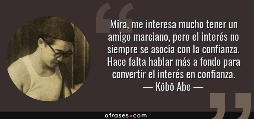 Kōbō Abe Mira Me Interesa Mucho Tener Un Amigo Marciano