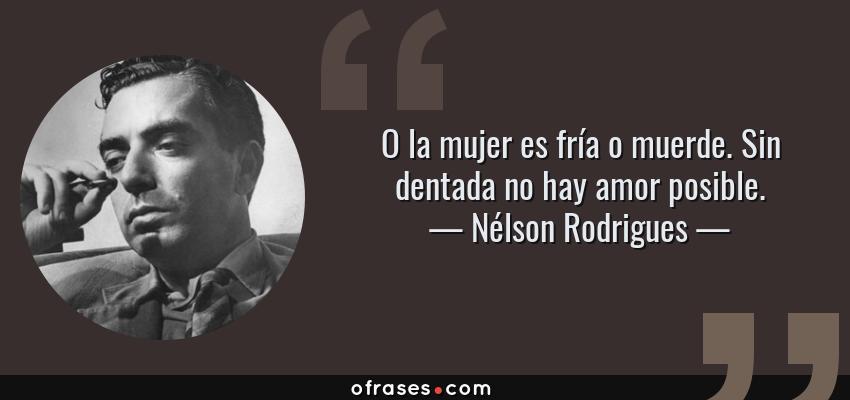 Nélson Rodrigues O La Mujer Es Fría O Muerde Sin Dentada