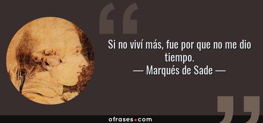 Marqués De Sade Si No Viví Más Fue Por Que No Me Dio