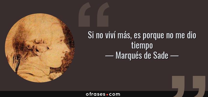 Frases de Marqués de Sade - Si no viví más, es porque no me dio tiempo