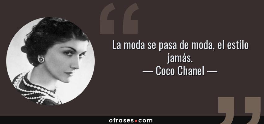 Frases de Coco Chanel - La moda se pasa de moda, el estilo jamás.
