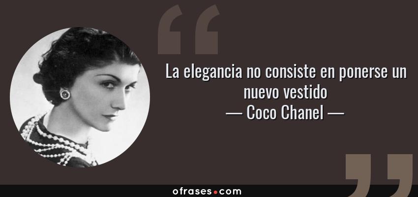 Frases de Coco Chanel - La elegancia no consiste en ponerse un nuevo vestido