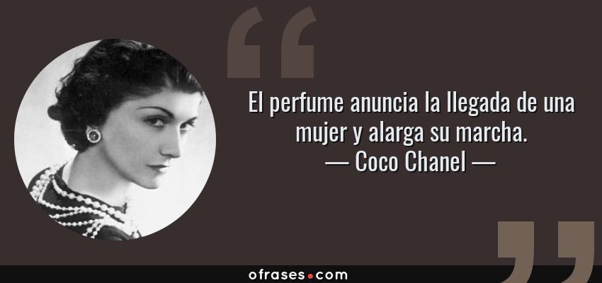 Frases de Coco Chanel - El perfume anuncia la llegada de una mujer y alarga su marcha.