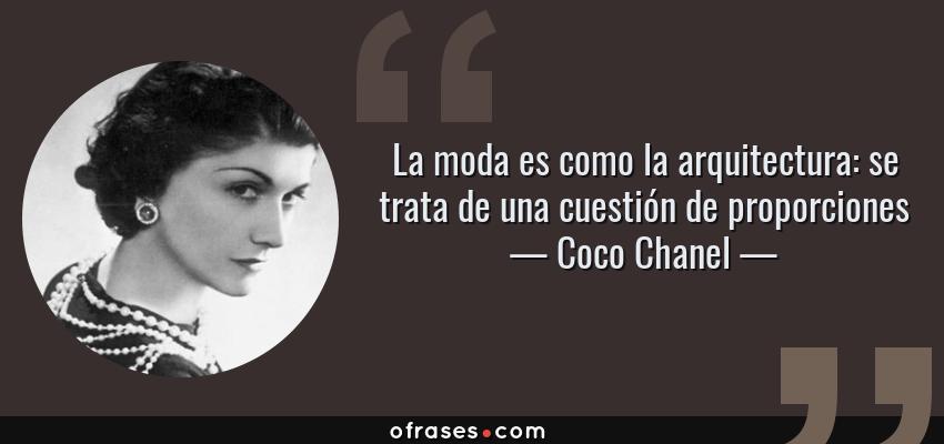 Frases de Coco Chanel - La moda es como la arquitectura: se trata de una cuestión de proporciones