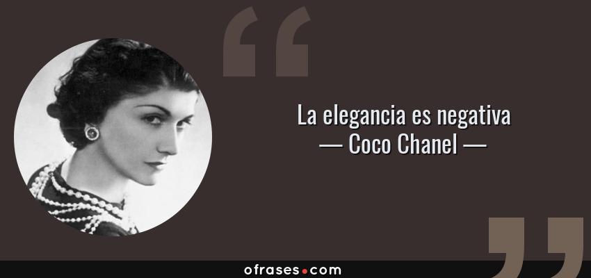 Frases de Coco Chanel - La elegancia es negativa