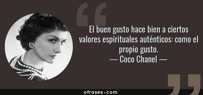 Frases de Coco Chanel - El buen gusto hace bien a ciertos valores espirituales auténticos: como el propio gusto.