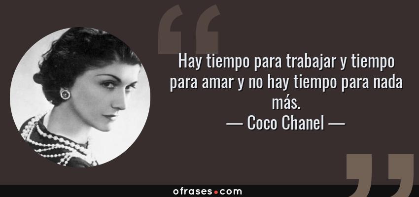 Frases de Coco Chanel - Hay tiempo para trabajar y tiempo para amar y no hay tiempo para nada más.