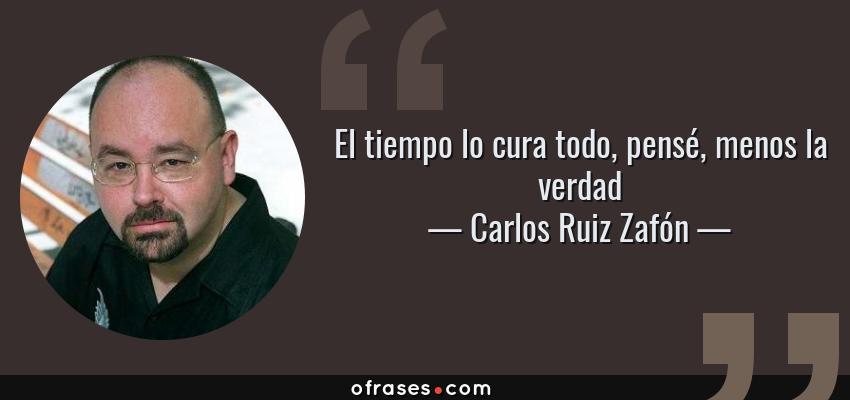 Carlos Ruiz Zafón El Tiempo Lo Cura Todo Pensé Menos La