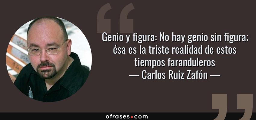 Carlos Ruiz Zafón Genio Y Figura No Hay Genio Sin Figura