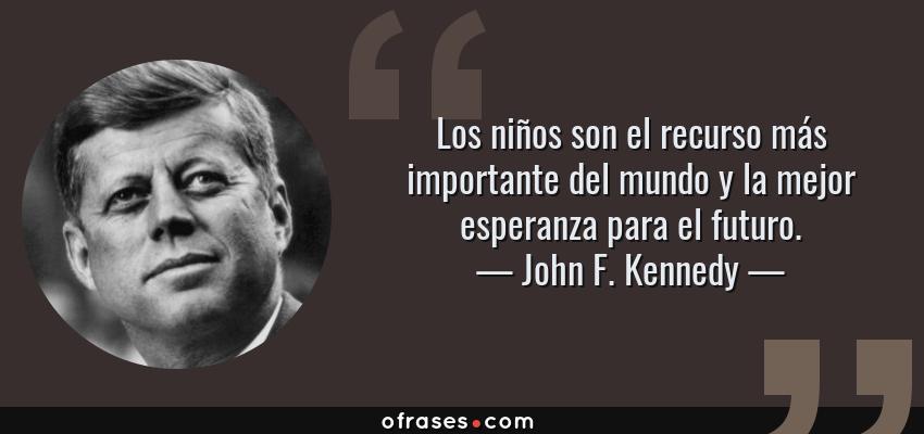 John F Kennedy Los Niños Son El Recurso Más Importante Del