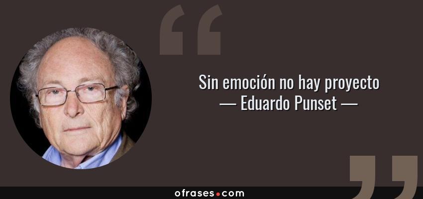 Frases de Eduardo Punset - Sin emoción no hay proyecto