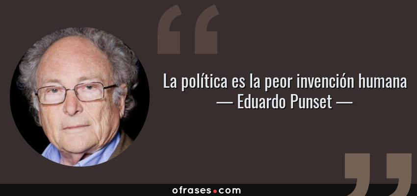 Frases de Eduardo Punset - La política es la peor invención humana