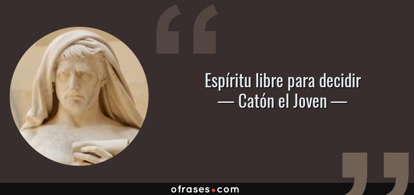 Frases de Catón el Joven - Espíritu libre para decidir