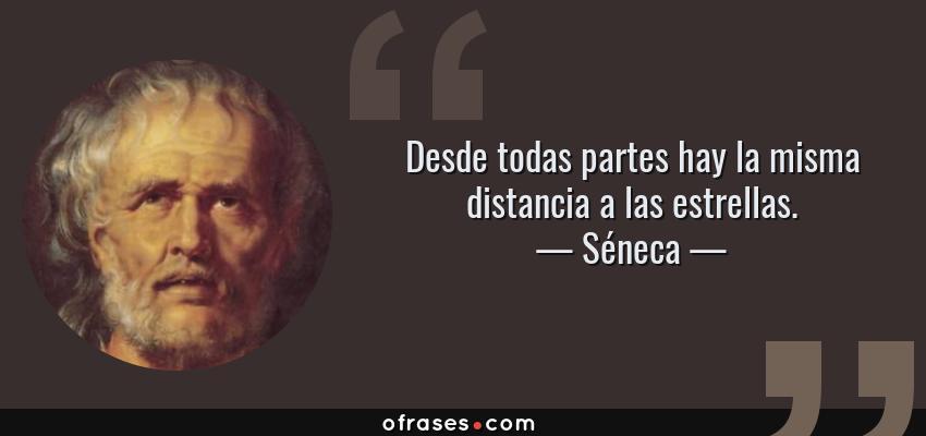 Frases de Séneca - Desde todas partes hay la misma distancia a las estrellas.