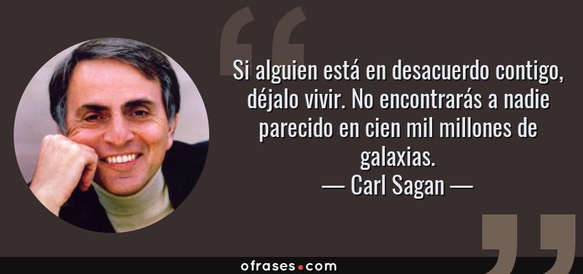 Carl Sagan Si Alguien Está En Desacuerdo Contigo Déjalo