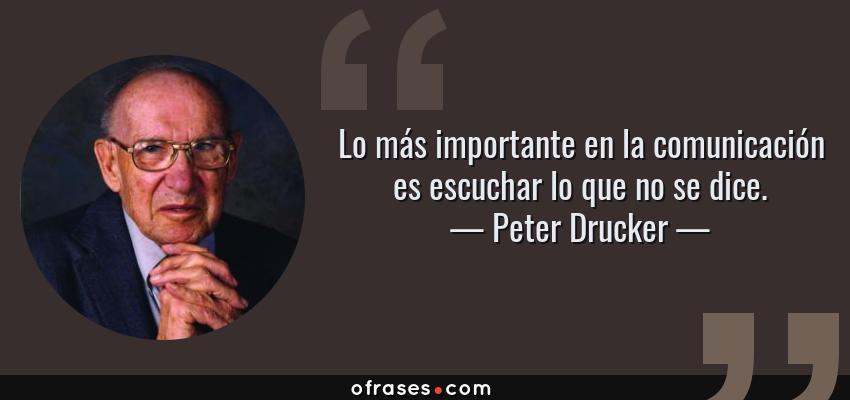Frases de Peter Drucker - Lo más importante en la comunicación es escuchar lo que no se dice.
