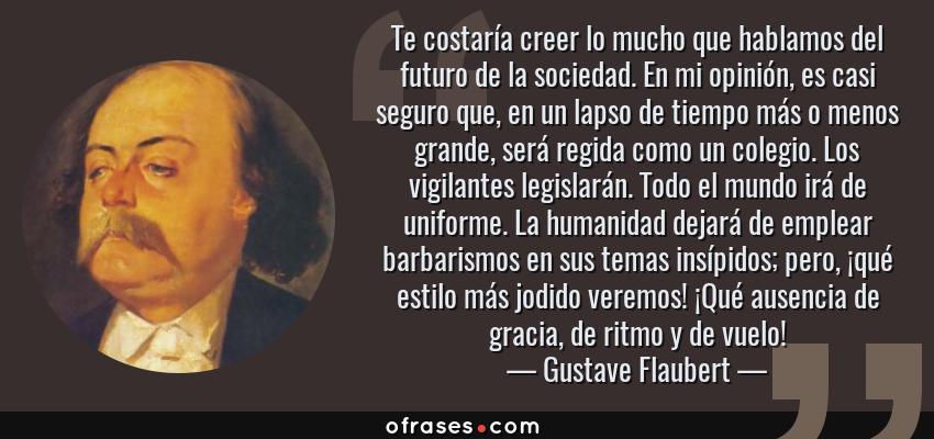 Gustave Flaubert Te Costaría Creer Lo Mucho Que Hablamos