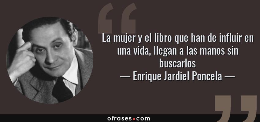 Frases de Enrique Jardiel Poncela - La mujer y el libro que han de influir en una vida, llegan a las manos sin buscarlos