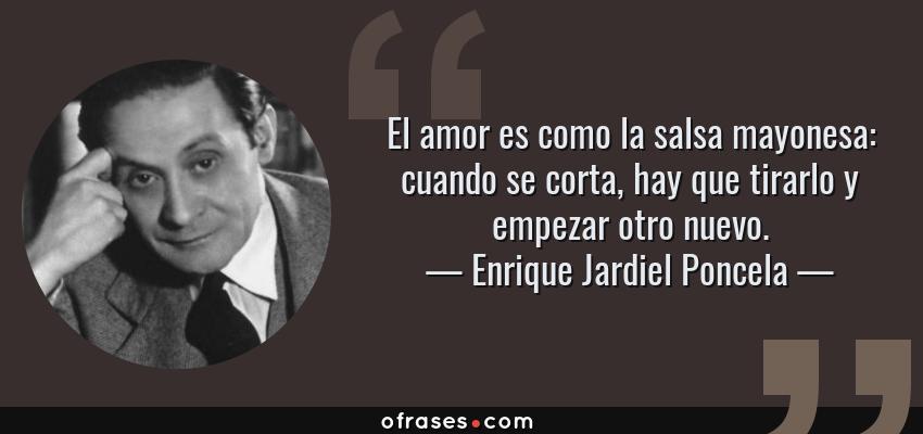 Enrique Jardiel Poncela El Amor Es Como La Salsa Mayonesa