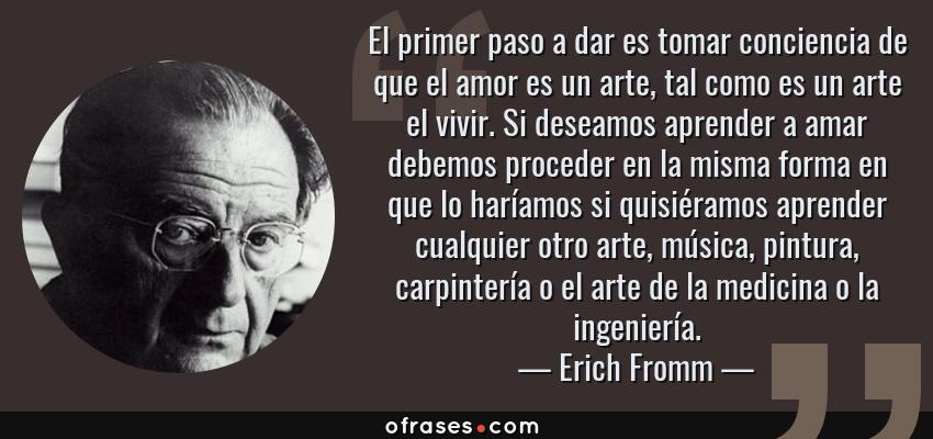 Erich Fromm El Primer Paso A Dar Es Tomar Conciencia De Que