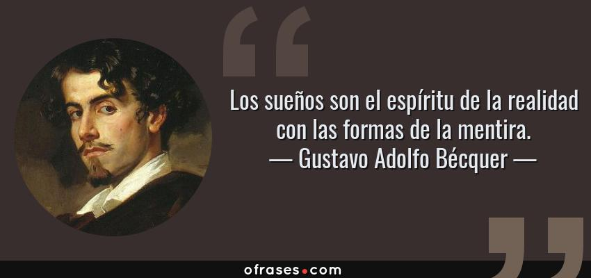 Frases de Gustavo Adolfo Bécquer - Los sueños son el espíritu de la realidad con las formas de la mentira.