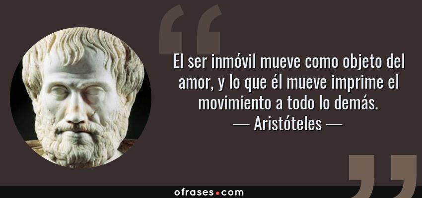 Aristoteles El Ser Inmovil Mueve Como Objeto Del Amor Y Lo Que El