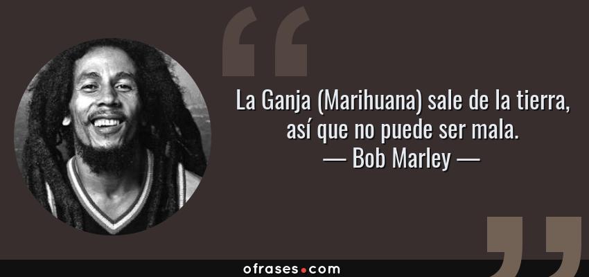 Bob Marley La Ganja Marihuana Sale De La Tierra Así Que