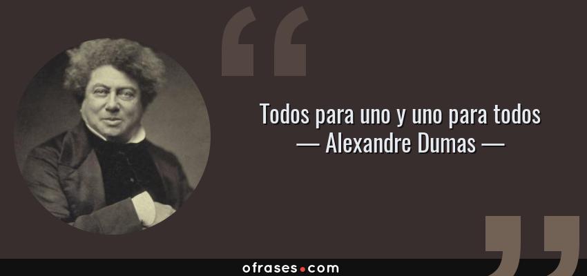 Frases de Alexandre Dumas - Todos para uno y uno para todos