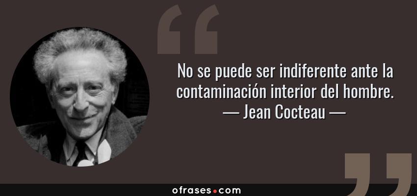 Jean Cocteau No Se Puede Ser Indiferente Ante La